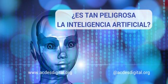 Es peligrosa inteligencia artificial