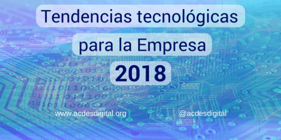 Tendencias tecnológicas para la empresa 2018