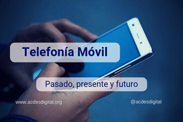 Telefonía Móvil características pasadas, presentes y futuras