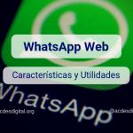 WhatsApp Web características y utilidades de la herramienta web