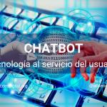 Chatbot. La tecnología al servicio del dialogo con el usuario